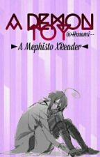 A Demon Toy {Mephisto X Reader} by Hxnami--