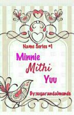 Names Series #1 :Minnie Mithi Yuu by sugarandalmonds