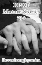 KPOP Mature Stories 21+ by ilovechangkyunim