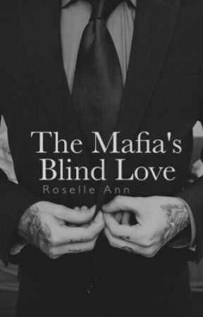 The Mafia's Blind Love (On Hold)  by ItsRoselleB