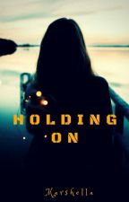 Holding On by shellakey