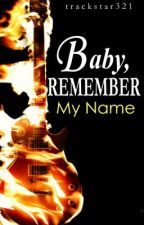 Baby, Remember My Name by trackstar321