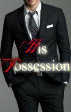 His Possession (SOON) by MissMariaImaginatum