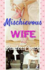 Mischievous Wife (THE LADIES MAN'S SERIES) by ReadersChuck