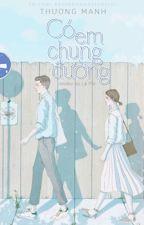 Có Em Chung Đường- Thương Manh- sủng-3s-full by Xukapt