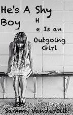 He's A Shy Boy. She's An Outgoing Girl. by Sammy_Vanderbilt