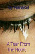 A Tear From The Heart. by HelnaKel