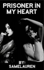 Prisoner İn My Heart (Camren) by samelauren