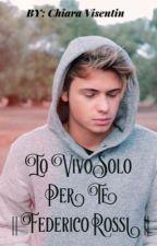 Io Vivo Solo Per Te || Federico Rossi || by chiaravisen
