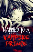 Married To A Vampire Prince by XXlyranXX