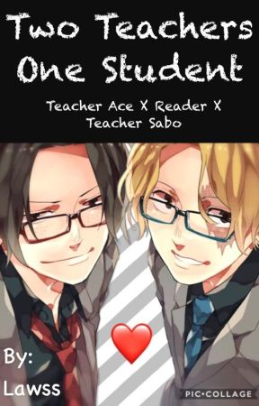 Two teachers one student  (Teacher Ace x Reader x Teacher Sabo) by lawssa