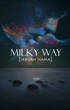 Milky Way (Sebuah Nama) by BurningLady90