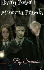 Harry Potter i Mroczna Prawda [ZAKOŃCZONE(będzie II część)] by Somniu