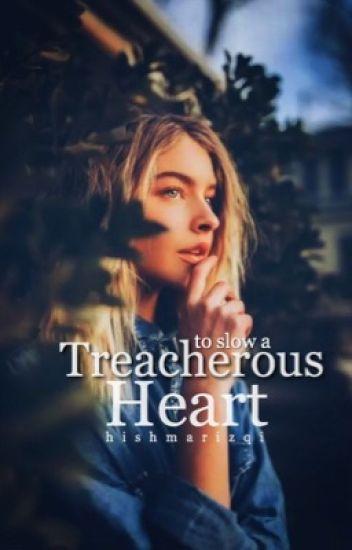 To Slow a Treacherous Heart ✓ | Wattys2017
