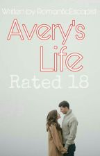 Avery's Life (R18) by RomanticEscapist