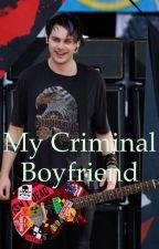 My Criminal Boyfriend by Calumsbabe84