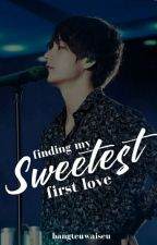 Finding My Sweetest First Love (MSFL BOOK 2) [ON HOLD] by bangteuwaiseu