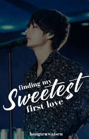 Finding My Sweetest First Love (MSFL BOOK 2) [SLOW UPDATES] by bangteuwaiseu