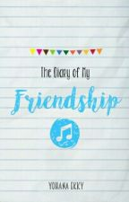 The Diary of My FRIENDSHIP [On-Hold] by YohanaEkky