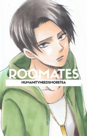 Roomates//Levi x Reader [COMPLETED] by HumanityNeedsMoreTea