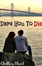 Dare You To Die (CH 1 Sample) by LiveLifeInTheRain