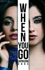 When you go (Camren) by capricorncage
