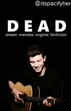 Dead ;; Shawn Mendes by itspacifyher