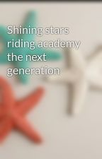Shining stars riding academy the next generation by starfishes101