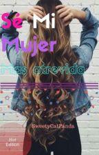 "Sé Mi Mujer ""Mas Atrevida""- Hot- Elrubius&Tu-Segunda temporada de Sé Mi Puta. by SweetyCatPanda"