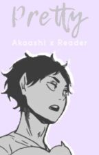 Pretty (Akaashi x Reader) by kagewho