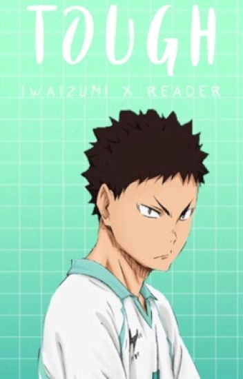 Tough (Iwaizumi x Reader)