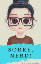 Sorry Nerd by MaLuSavinon