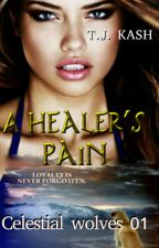 A Healer's Pain: Celestial Wolves Book 1 by jtoughkat