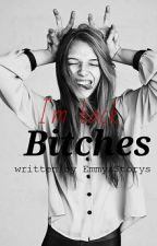 I'm back, Bitches ✔ by EmmysStorys