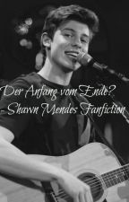 Der Anfang vom Ende? - Shawn Mendes Fanfiction by AjsWorld