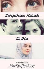 Serpihan Kisah Si Dia by NurSyafiqah337