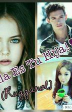 Ella Es Tu Hija!♥ ( ruggarol) by RuggeroTeAmo