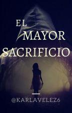 El Mayor Sacrificio by KarlaVelez6