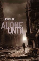 Alone Until by Dinomeg0