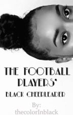 The Football Players' Black Cheerleader (BWWM) by thecolorinblack