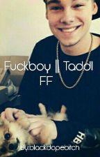 Fuckboy    Taddl FF    by blackdopebitch