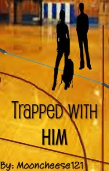 Trapped with HIM