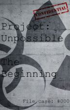 Project: Unpossible_The Beginning_ by Project_Unpossible