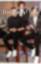 Dad, Daddy? by stylesbabyxoxo