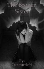 The Broken Sister by Cuteturtle04