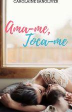 Ama-me, toca-me by carolaineSanoliver