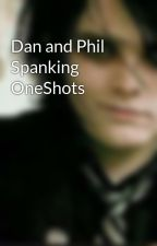 Dan and Phil Spanking OneShots by Fangirl_Queen_160