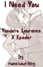 I Need You (Yandere Laurance x Reader) by runewrites