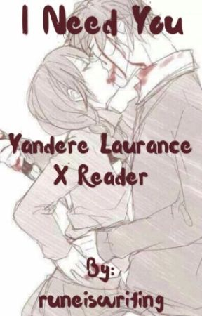 I Need You (Yandere Laurance x Reader) by thatmemekeira