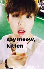 say meow, kitten by Jiminie_000